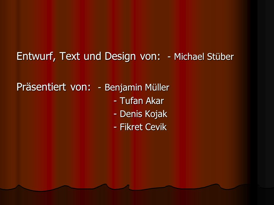 Entwurf, Text und Design von: - Michael Stüber