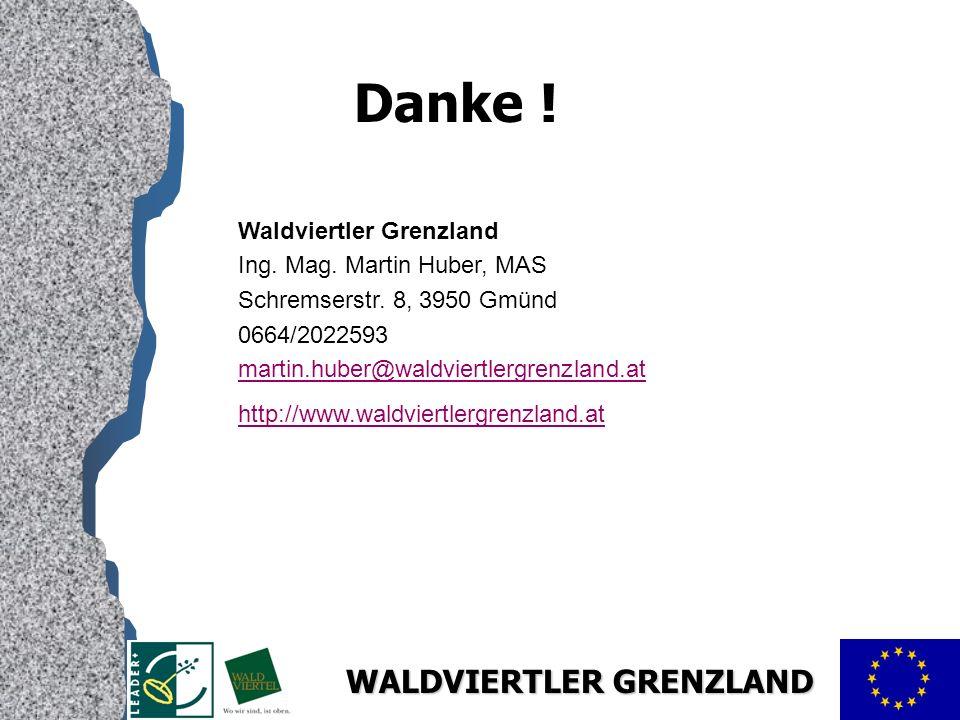 Danke ! Waldviertler Grenzland Ing. Mag. Martin Huber, MAS