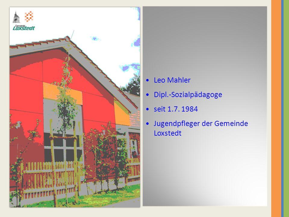 Leo Mahler Dipl.-Sozialpädagoge seit 1.7. 1984 Jugendpfleger der Gemeinde Loxstedt