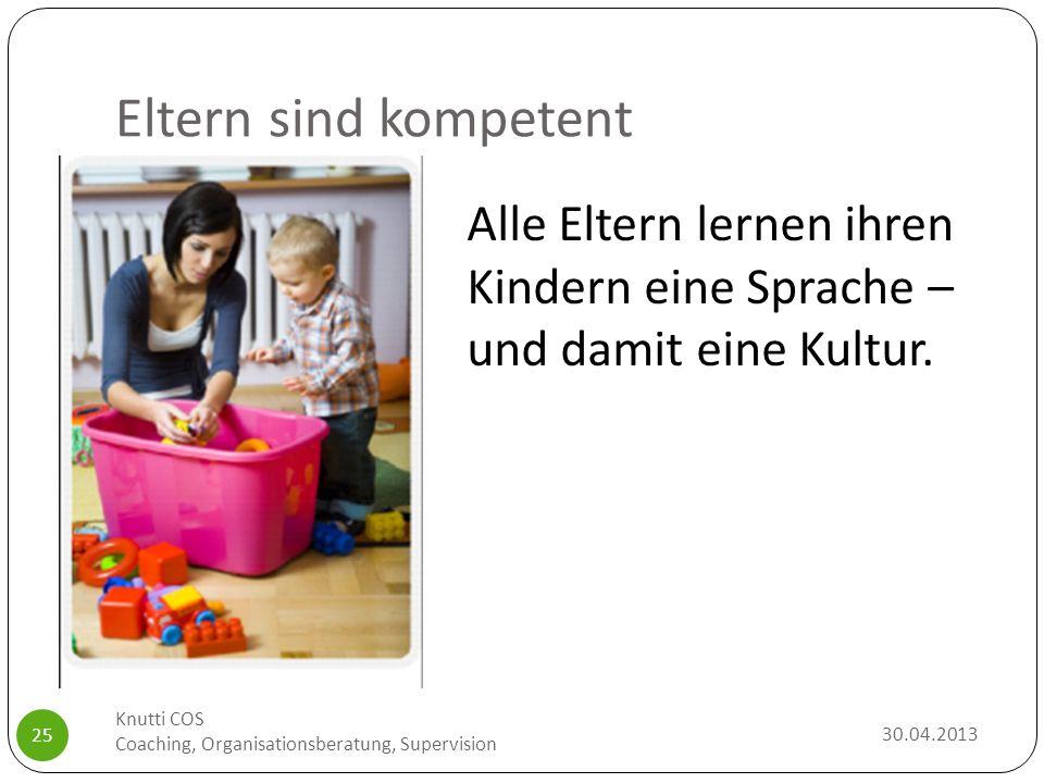 Eltern sind kompetent Alle Eltern lernen ihren Kindern eine Sprache – und damit eine Kultur. Knutti COS.