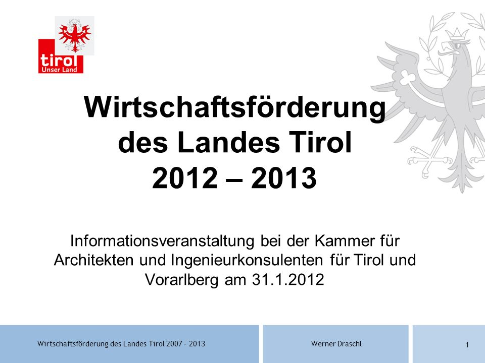Wirtschaftsförderung des Landes Tirol 2012 – 2013 Informationsveranstaltung bei der Kammer für Architekten und Ingenieurkonsulenten für Tirol und Vorarlberg am 31.1.2012
