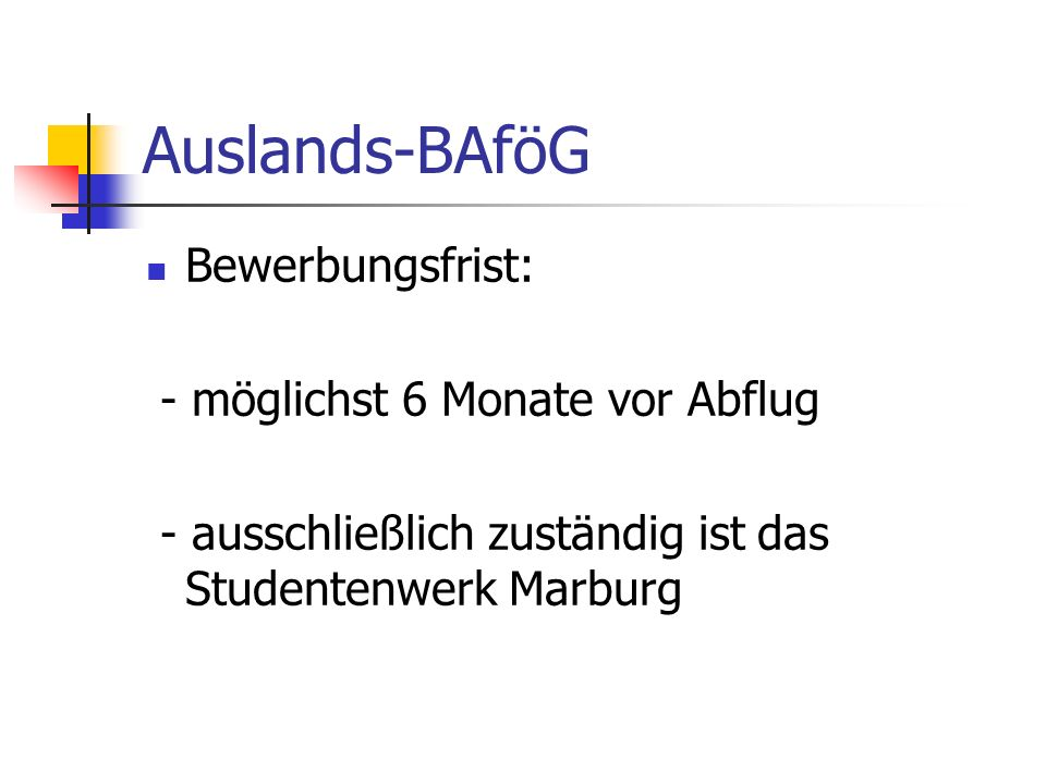 Auslands-BAföG Bewerbungsfrist: - möglichst 6 Monate vor Abflug