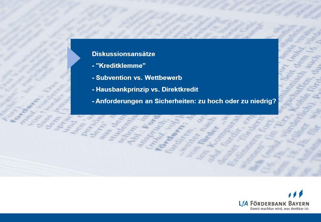 Diskussionsansätze- Kreditklemme - Subvention vs. Wettbewerb. - Hausbankprinzip vs. Direktkredit.