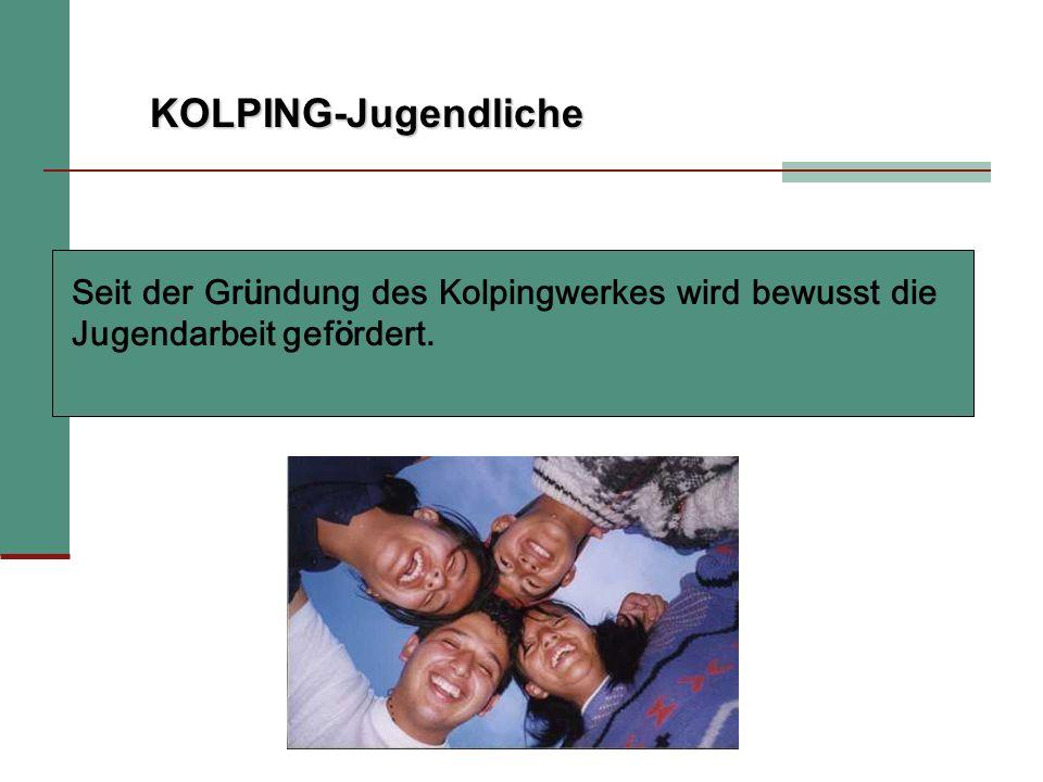 Seit der Gründung des Kolpingwerkes wird bewusst die Jugendarbeit gefördert.