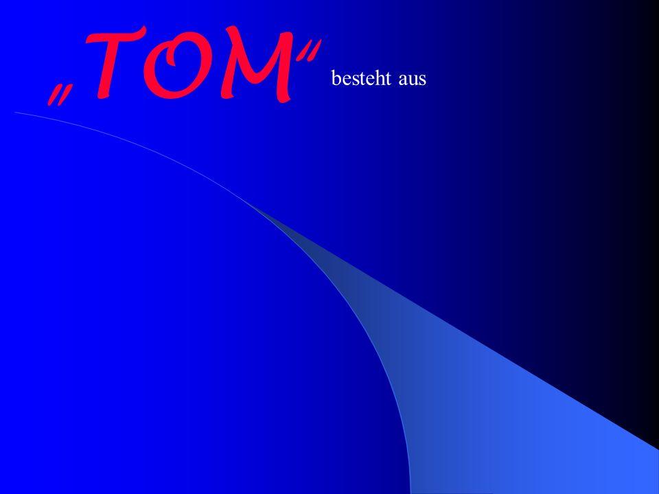 """""""TOM besteht aus"""