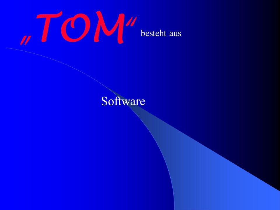 """""""TOM besteht aus Software"""