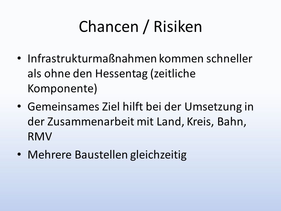 Chancen / Risiken Infrastrukturmaßnahmen kommen schneller als ohne den Hessentag (zeitliche Komponente)