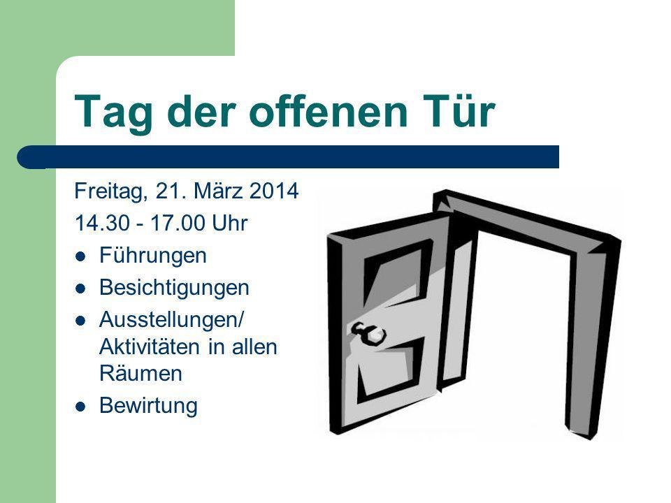 Tag der offenen Tür Freitag, 21. März 2014 14.30 - 17.00 Uhr Führungen