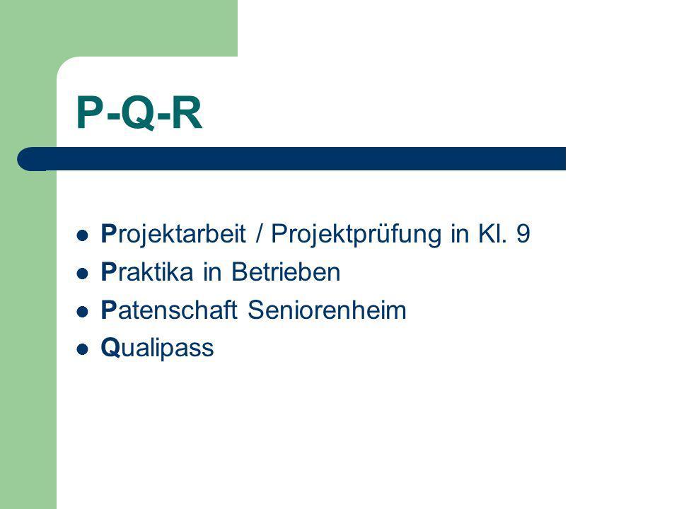 P-Q-R Projektarbeit / Projektprüfung in Kl. 9 Praktika in Betrieben