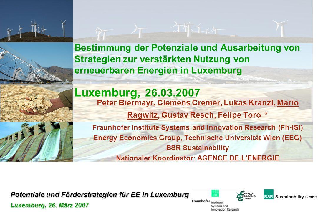 Bestimmung der Potenziale und Ausarbeitung von Strategien zur verstärkten Nutzung von erneuerbaren Energien in Luxemburg Luxemburg, 26.03.2007