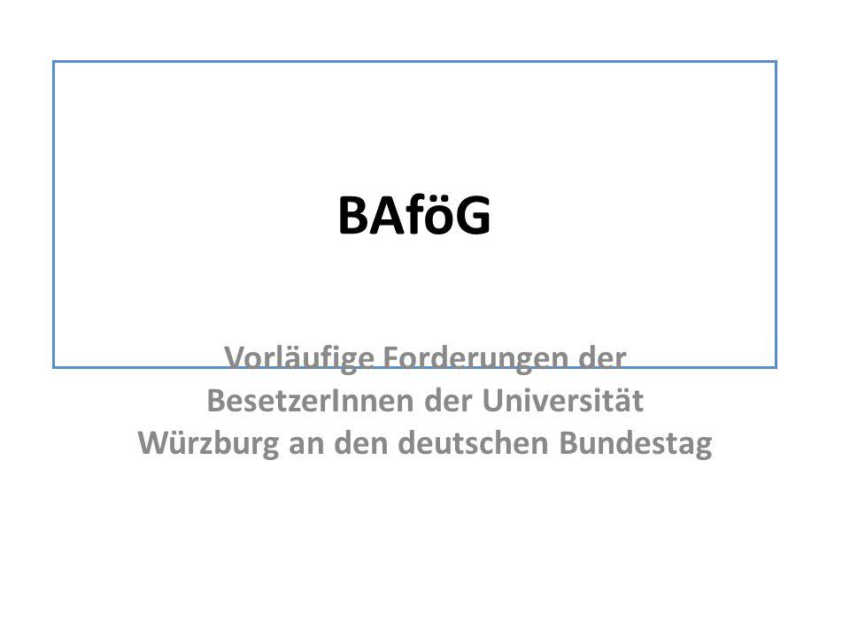 BAföG Vorläufige Forderungen der BesetzerInnen der Universität Würzburg an den deutschen Bundestag.