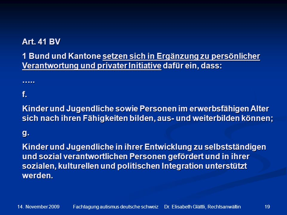 Art. 41 BV 1 Bund und Kantone setzen sich in Ergänzung zu persönlicher Verantwortung und privater Initiative dafür ein, dass: