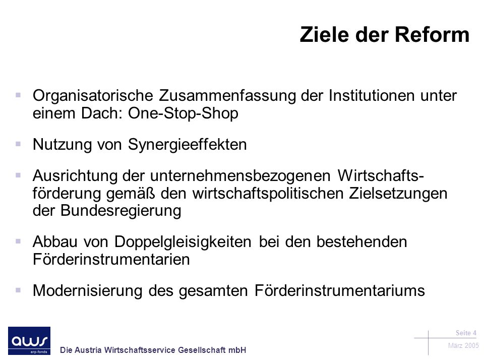 Ziele der Reform Organisatorische Zusammenfassung der Institutionen unter einem Dach: One-Stop-Shop.