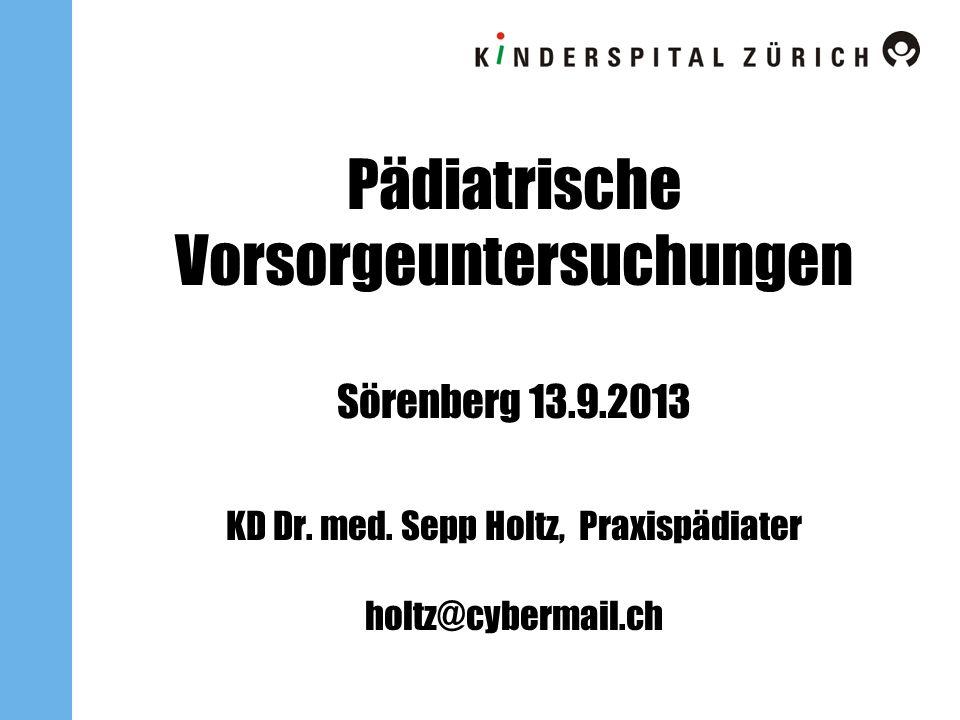 Pädiatrische Vorsorgeuntersuchungen Sörenberg 13. 9. 2013 KD Dr. med