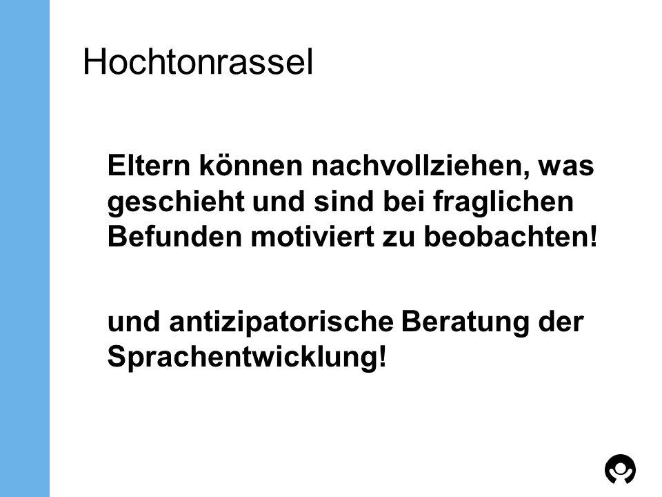 Hochtonrassel und antizipatorische Beratung der Sprachentwicklung!