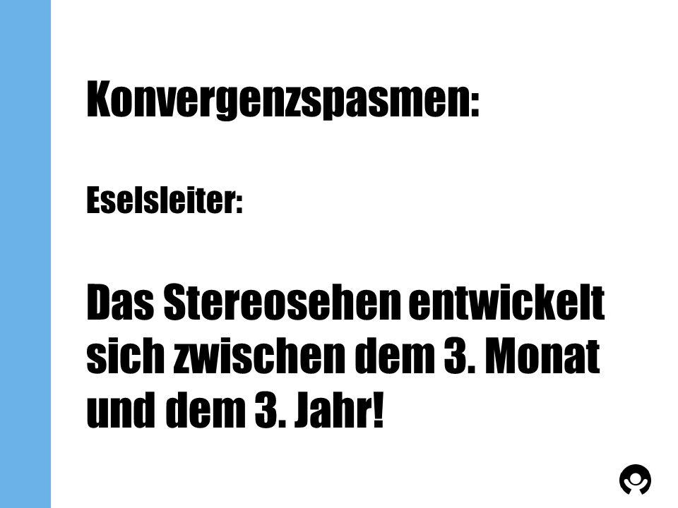 Konvergenzspasmen: Eselsleiter: Das Stereosehen entwickelt sich zwischen dem 3.