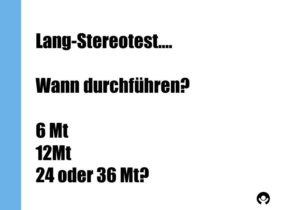 Lang-Stereotest.... Wann durchführen 6 Mt 12Mt 24 oder 36 Mt