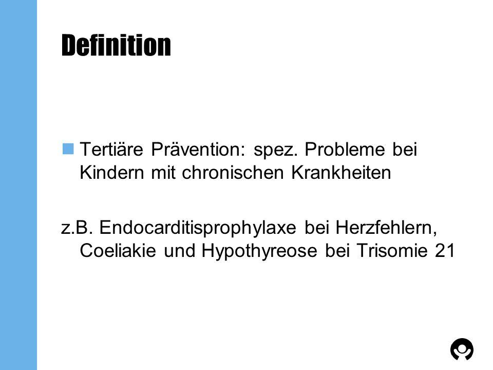 Definition Tertiäre Prävention: spez. Probleme bei Kindern mit chronischen Krankheiten.