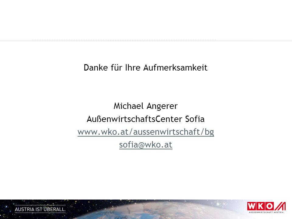 Danke für Ihre Aufmerksamkeit Michael Angerer AußenwirtschaftsCenter Sofia www.wko.at/aussenwirtschaft/bg sofia@wko.at