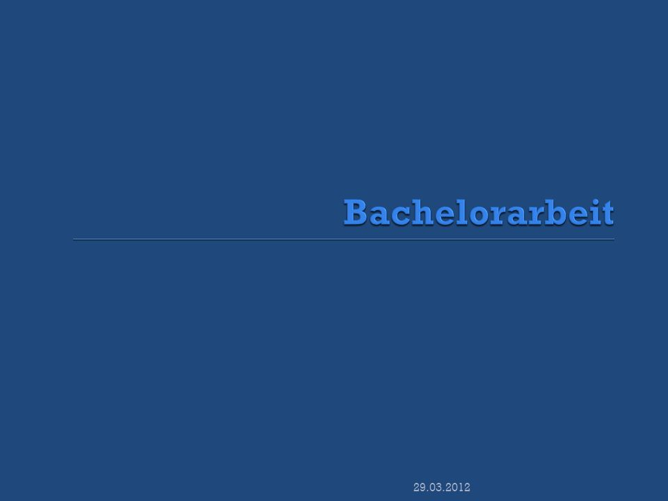 Bachelorarbeit 29.03.2012