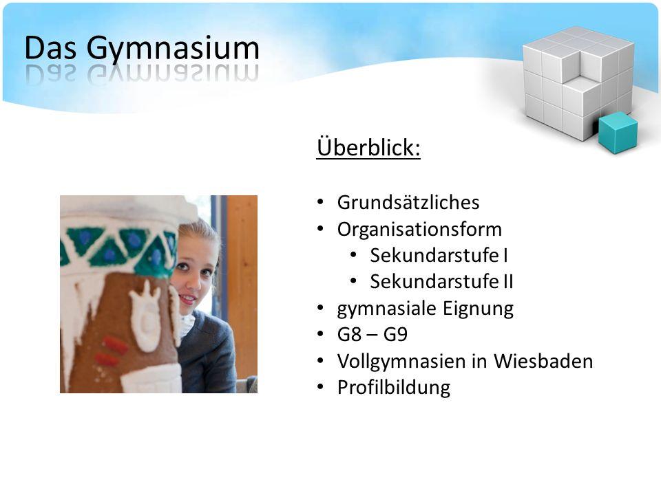 Das Gymnasium Überblick: Grundsätzliches Organisationsform