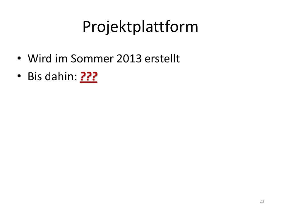Projektplattform Wird im Sommer 2013 erstellt Bis dahin: