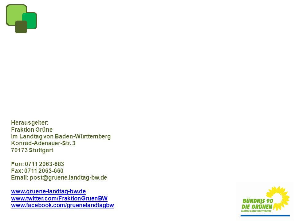 Herausgeber: Fraktion Grüne. im Landtag von Baden-Württemberg. Konrad-Adenauer-Str. 3. 70173 Stuttgart.