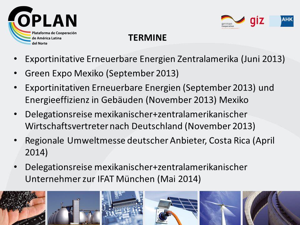 TERMINE Exportinitative Erneuerbare Energien Zentralamerika (Juni 2013) Green Expo Mexiko (September 2013)