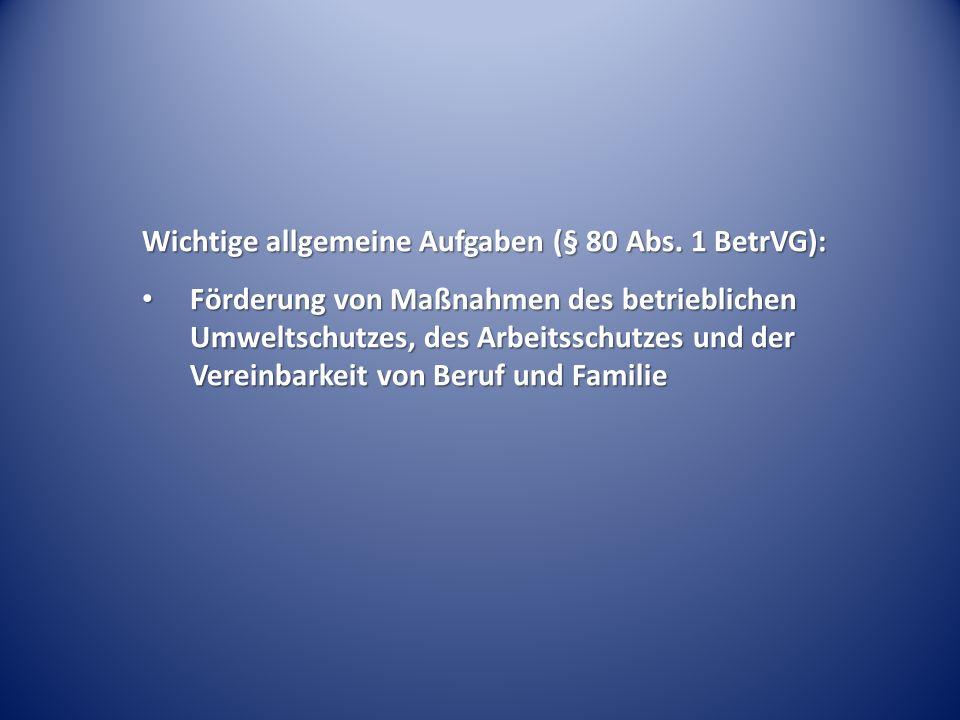 Wichtige allgemeine Aufgaben (§ 80 Abs. 1 BetrVG):