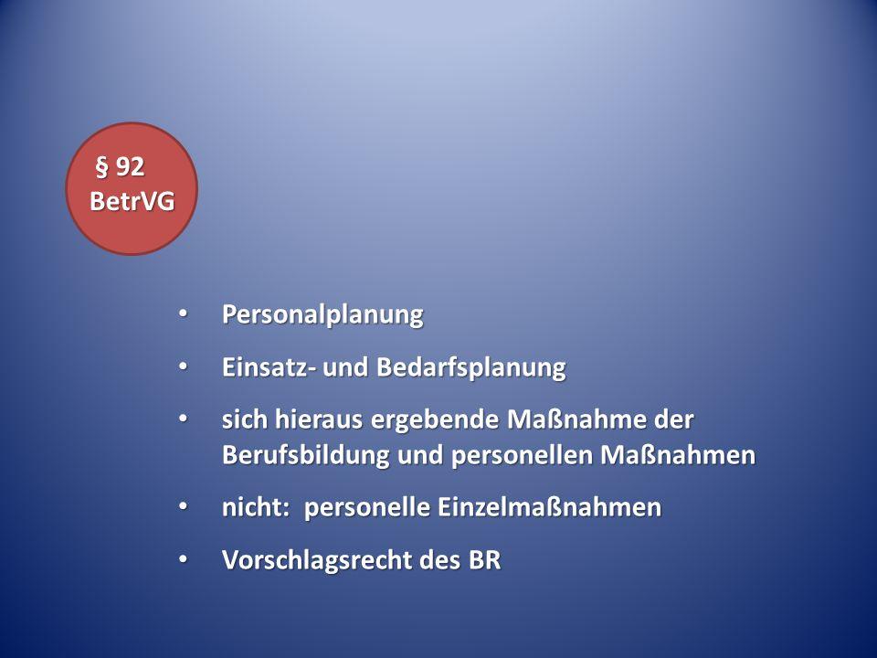 § 92 BetrVG Personalplanung. Einsatz- und Bedarfsplanung. sich hieraus ergebende Maßnahme der Berufsbildung und personellen Maßnahmen.