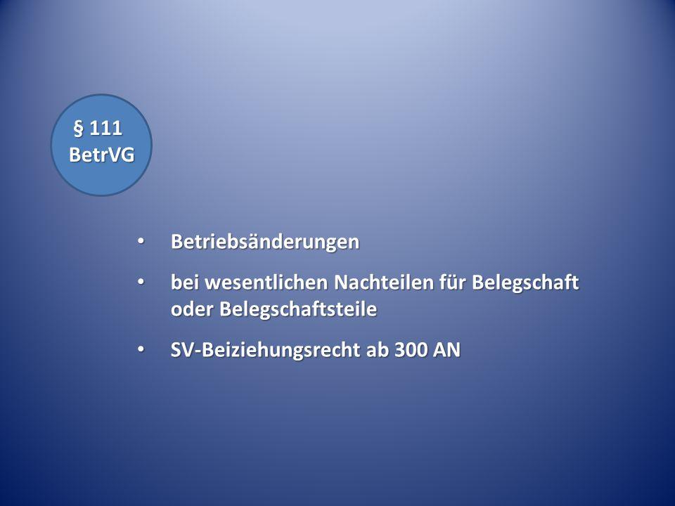 § 111 BetrVG Betriebsänderungen. bei wesentlichen Nachteilen für Belegschaft oder Belegschaftsteile.