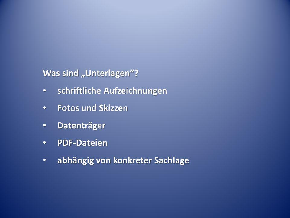 """Was sind """"Unterlagen schriftliche Aufzeichnungen. Fotos und Skizzen. Datenträger. PDF-Dateien."""