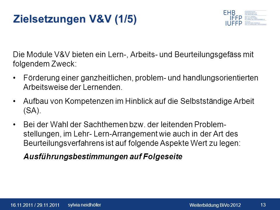 Zielsetzungen V&V (1/5) Die Module V&V bieten ein Lern-, Arbeits- und Beurteilungsgefäss mit folgendem Zweck: