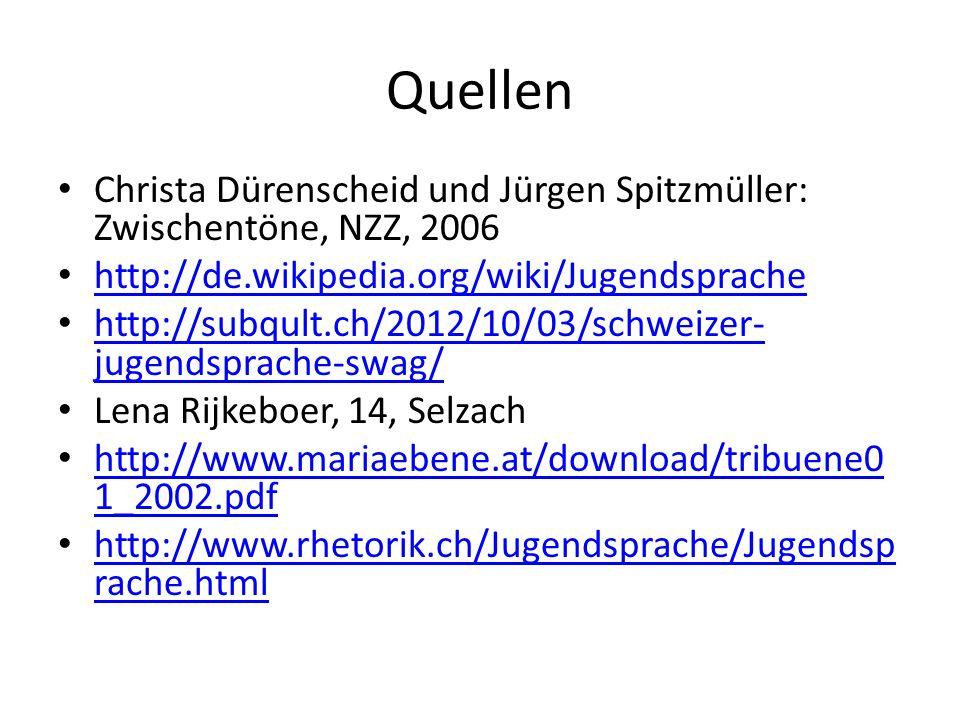 Quellen Christa Dürenscheid und Jürgen Spitzmüller: Zwischentöne, NZZ, 2006. http://de.wikipedia.org/wiki/Jugendsprache.
