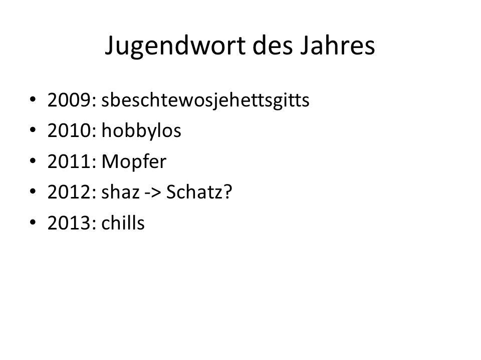 Jugendwort des Jahres 2009: sbeschtewosjehettsgitts 2010: hobbylos