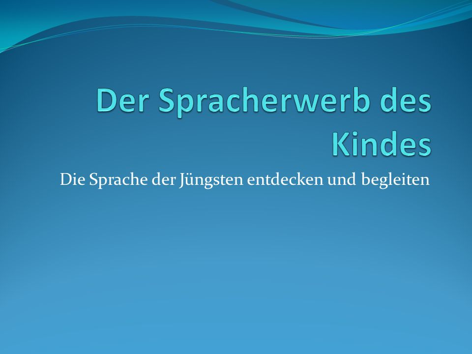 Der Spracherwerb des Kindes