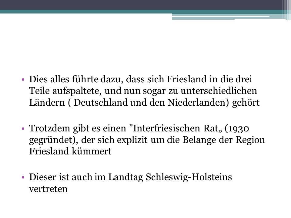 Dies alles führte dazu, dass sich Friesland in die drei Teile aufspaltete, und nun sogar zu unterschiedlichen Ländern ( Deutschland und den Niederlanden) gehört