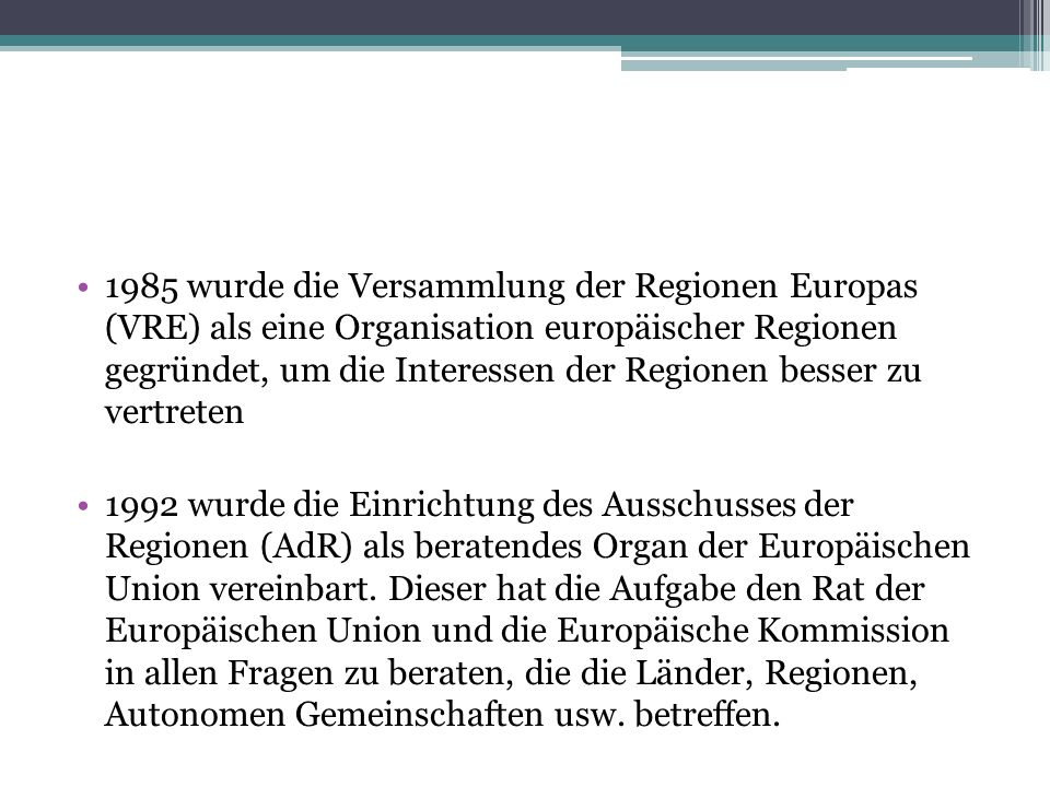 1985 wurde die Versammlung der Regionen Europas (VRE) als eine Organisation europäischer Regionen gegründet, um die Interessen der Regionen besser zu vertreten