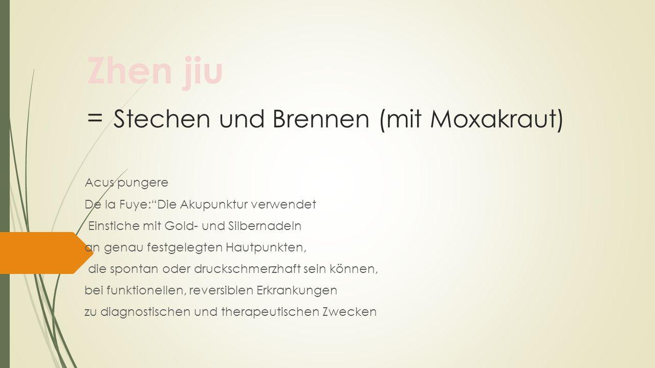 Zhen jiu = Stechen und Brennen (mit Moxakraut)