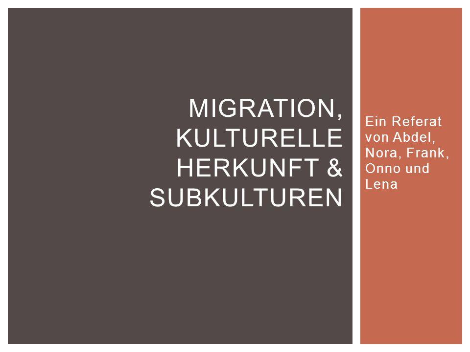 MIGRATION, KULTURELLE HERKUNFT & SUBKULTUREN