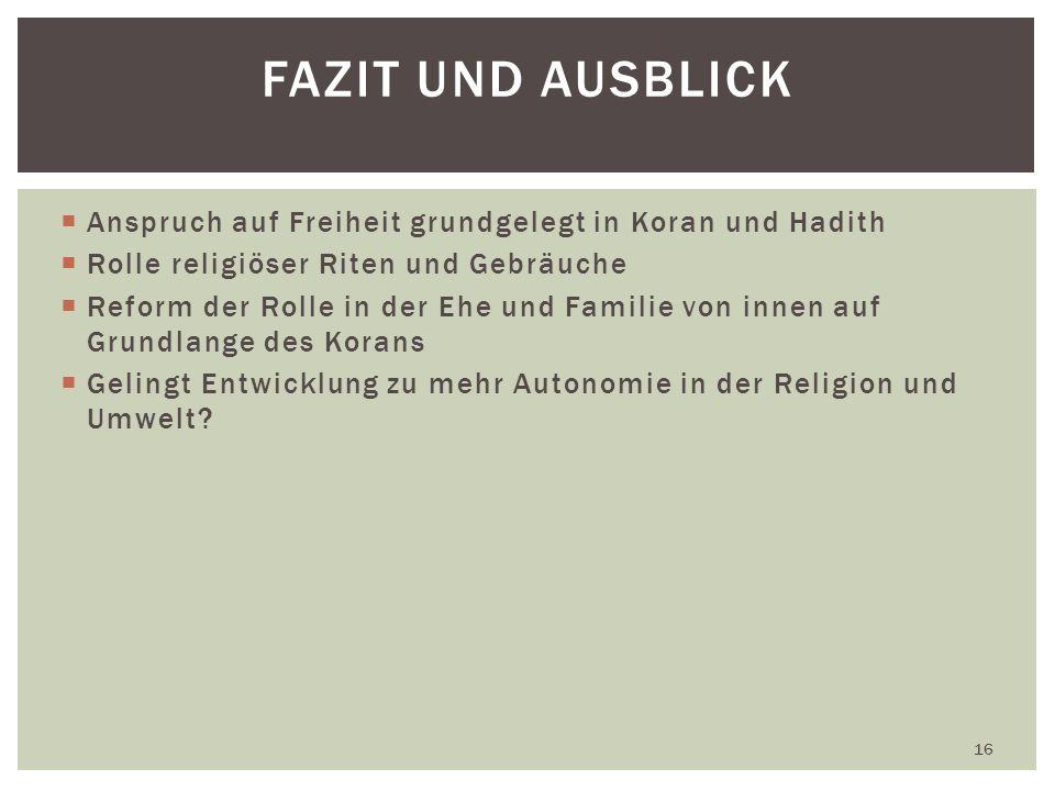 Fazit und Ausblick Anspruch auf Freiheit grundgelegt in Koran und Hadith. Rolle religiöser Riten und Gebräuche.