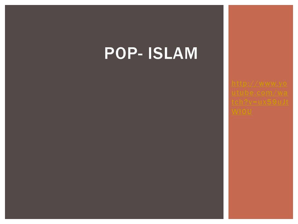 Pop- Islam http://www.youtube.com/watch v=ux59uJtWI0U