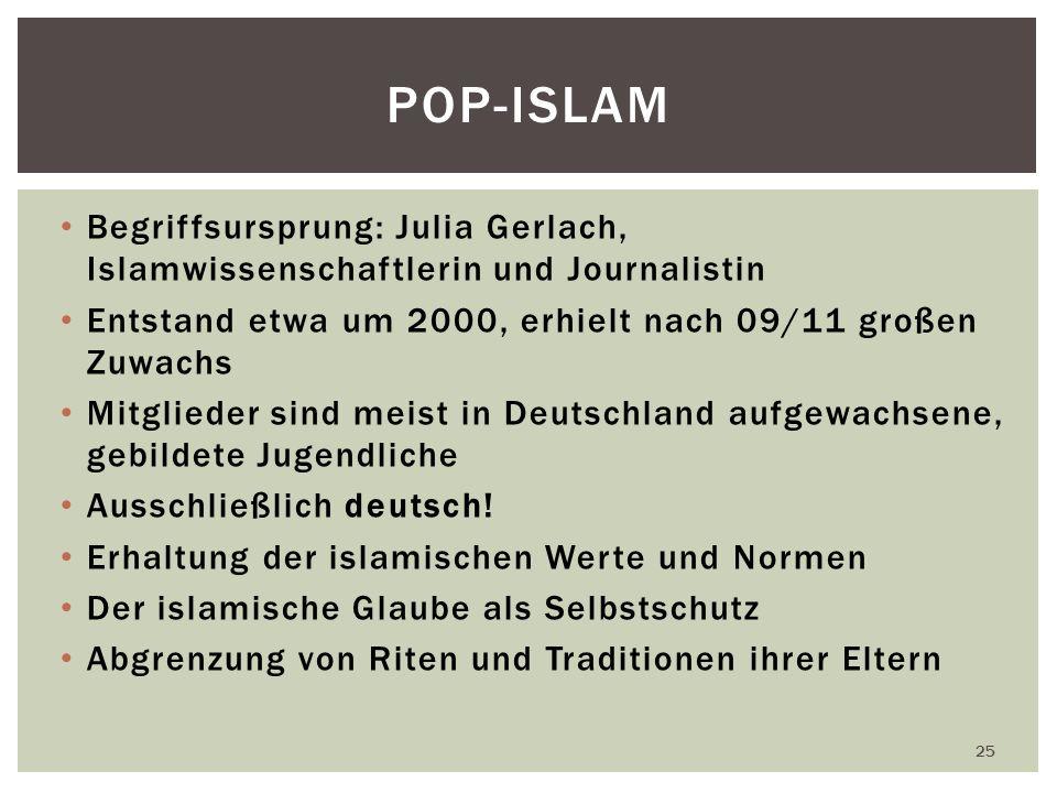 POP-ISLAM Begriffsursprung: Julia Gerlach, Islamwissenschaftlerin und Journalistin. Entstand etwa um 2000, erhielt nach 09/11 großen Zuwachs.