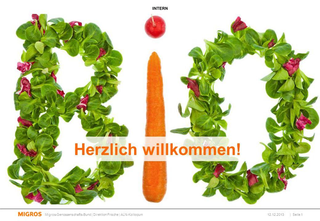 Herzlich willkommen! Migros-Genossenschafts-Bund | Direktion Frische | ALN-Kolloqium 12.12.2013 1