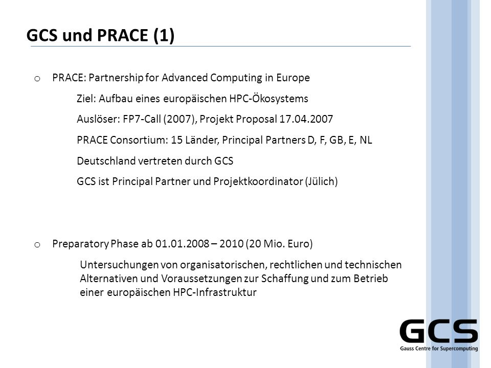 GCS und PRACE (1) PRACE: Partnership for Advanced Computing in Europe