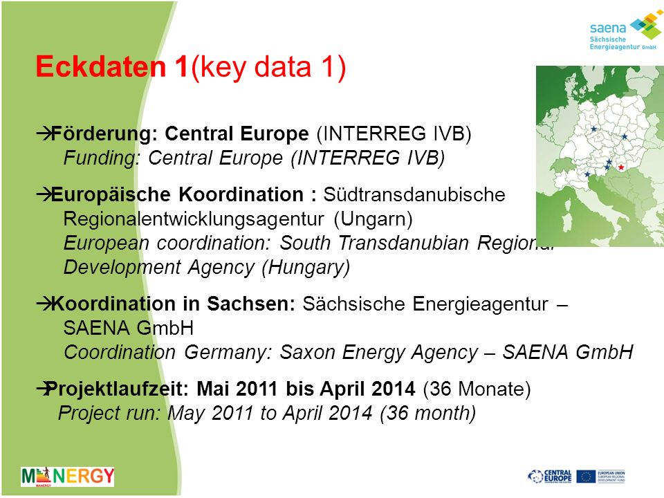 Eckdaten 1(key data 1) Förderung: Central Europe (INTERREG IVB) Funding: Central Europe (INTERREG IVB)