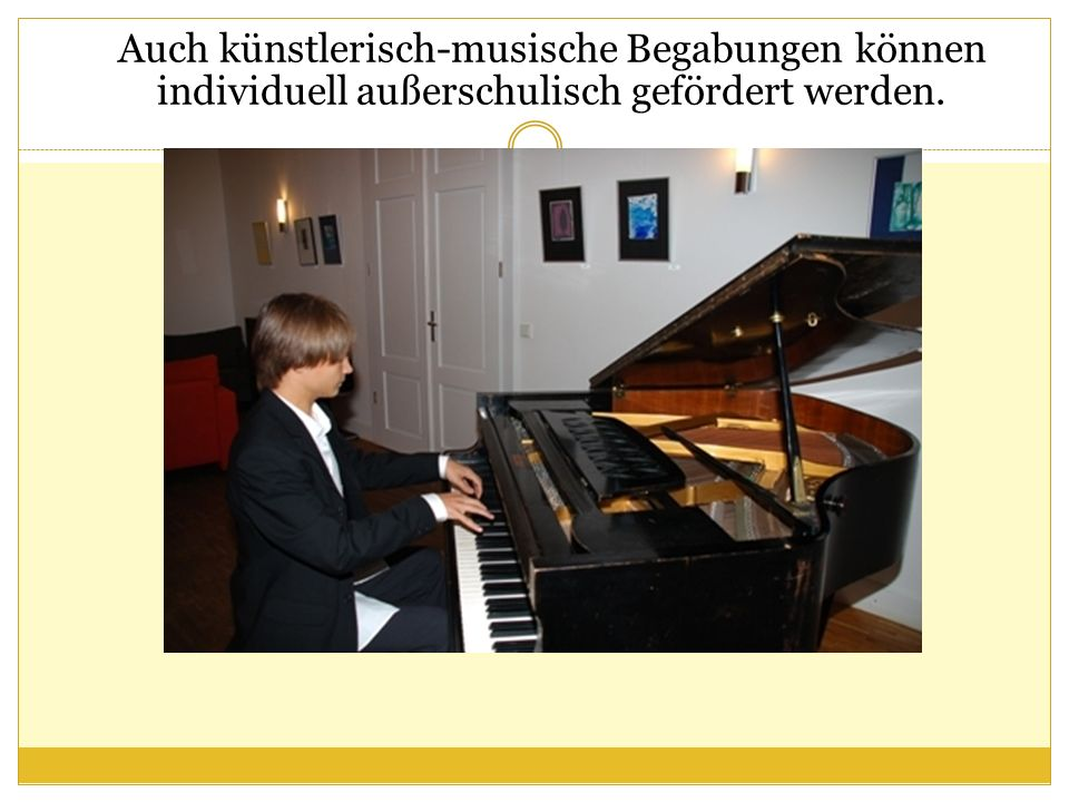 Auch künstlerisch-musische Begabungen können individuell außerschulisch gefördert werden.