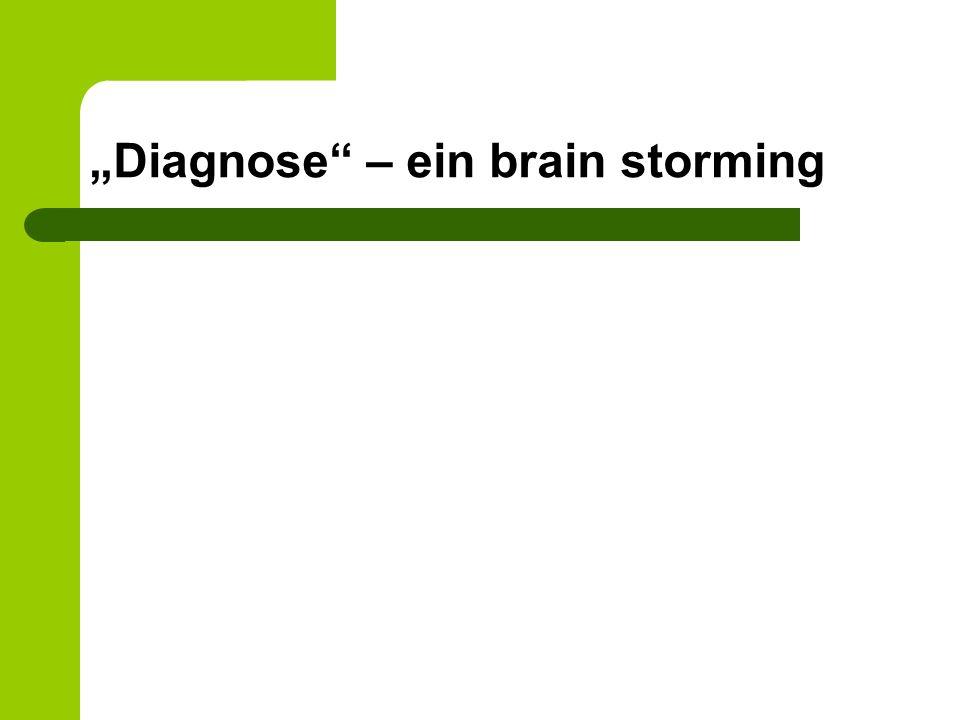 """""""Diagnose – ein brain storming"""