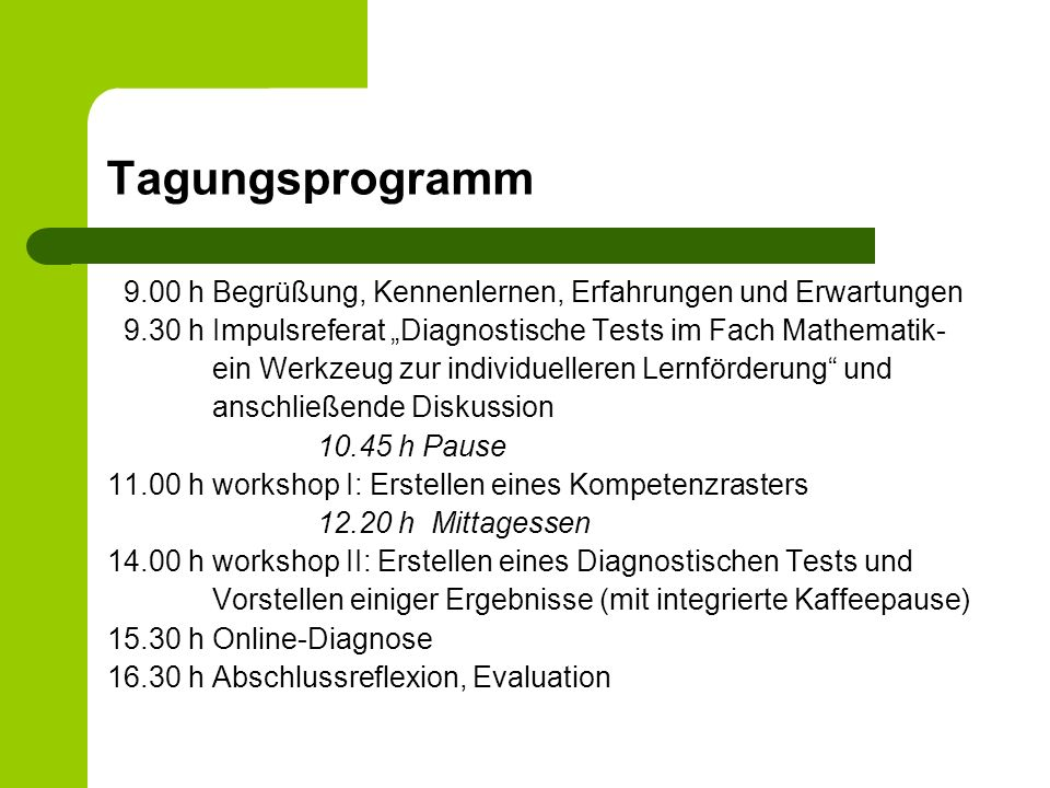 """Tagungsprogramm 9.00 h Begrüßung, Kennenlernen, Erfahrungen und Erwartungen. 9.30 h Impulsreferat """"Diagnostische Tests im Fach Mathematik-"""