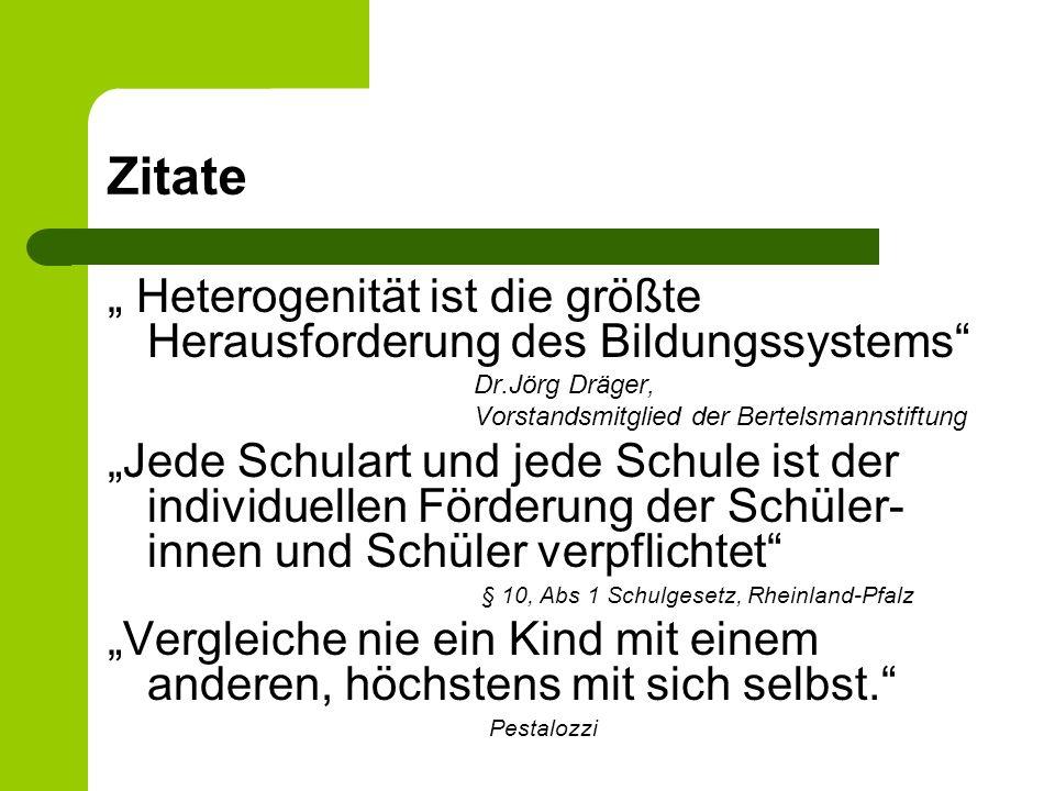 """Zitate """" Heterogenität ist die größte Herausforderung des Bildungssystems Dr.Jörg Dräger, Vorstandsmitglied der Bertelsmannstiftung."""